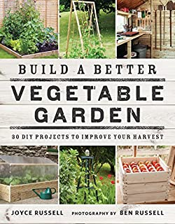 Book Cover: Build a Better Vegetable Garden: 30 DIY Projects to Improve your Harvest