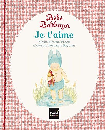 Bebe Balthazar Je t'aime - [ Pédagogie Montessori ] (French Edition)