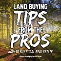 Land Buying Tips from the Pros: How to Buy Rural Real Estate Audiobook by Pat Porter Narrated by Pat Porter