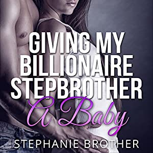 Giving My Billionaire Stepbrother a Baby Audiobook