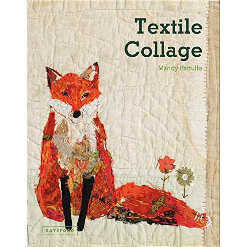 (Textile Collage: Using Collage Techniques in Textile Art)