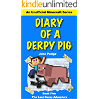 Diary of a Derpy Pig: The Last Derpy Adventure (An Unofficial Mincecraft Series) (The Derpy Diaries Book 5)