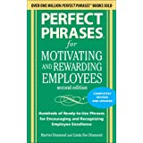 Perfect Phrases for Motivating and Rewarding Employees, Second Edition: Hundreds of Ready-to-Use Phrases for Encouraging and