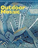 Outdoor Mosaic: Original Weather-Proof Designs to Brighten Any Exterior Space