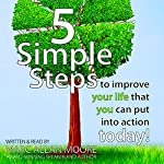 Five Simple Steps to Improve Your Life That You Can Put into Action Today! | Marc Allan Moore