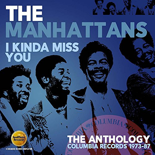 (I Kinda Miss You ~ The Anthology: Columbia Records 1973-87 /  Manhattans )