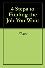 4 Steps to Finding the Job You Want Kindle Edition