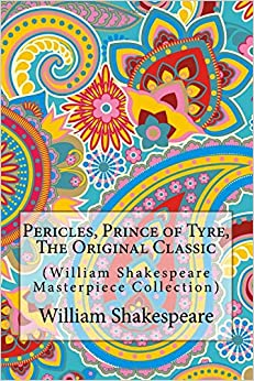 Pericles, Prince of Tyre, The Original Classic: (William Shakespeare Masterpiece Collection)