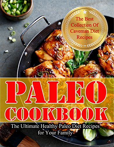 Paleo Cookbook: The Ultimate Healthy Paleo Diet Recipes for Your Family (Paleo diet, Paleo Recipes,ancient diet, Paleolithic Diet, Low carb Diet, Ketogenic Diet) by Pamela Sinclair