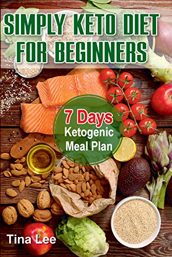 Simply Keto Diet  for Beginners: 7 Days Ketogenic Meal Plan (Best Way For Older Women To Lose Weight)