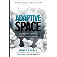 Adaptive Space: How GM and Other Companies are Positively Disrupting Themselves and Transforming into Agile…