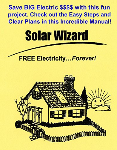 The Solar Wizard: FREE Electricity...Forever! Save BIG Electric $$$$ with this fun project. Check out the Easy Steps and Clear Plans in this incredible Manual! by [Weigle, Gordon]