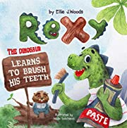 Rexy the Dinosaur Learns to Brush his Teeth: (Children's book about a Dinosaur Who Learns to Brush Teeth, Dinosaur Books, Brush Teeth Book, Bedtime Story, Picture Books, Preschool Books, Kids Books)