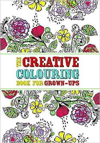 The Creative Colouring Book For Grown Ups Michael OMara Books 9781782433286 Amazon