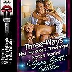 Three-Ways: Five Hardcore Threesome Erotica Stories | Sara Scott