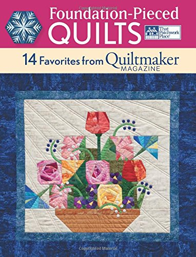 Foundation-Pieced Quilts: 14 Favorites from Quiltmaker Magazine