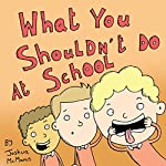 What You Shouldn't Do at School   Joshua McManus