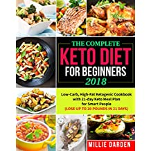The Complete Keto Diet for Beginners 2018: Low-Carb, High-Fat Ketogenic Recipes for Smart People with 21-day Keto Meal Plan(Lose Up to 20 Pounds in 21 Days) (Keto diet for beginners with meal plan)