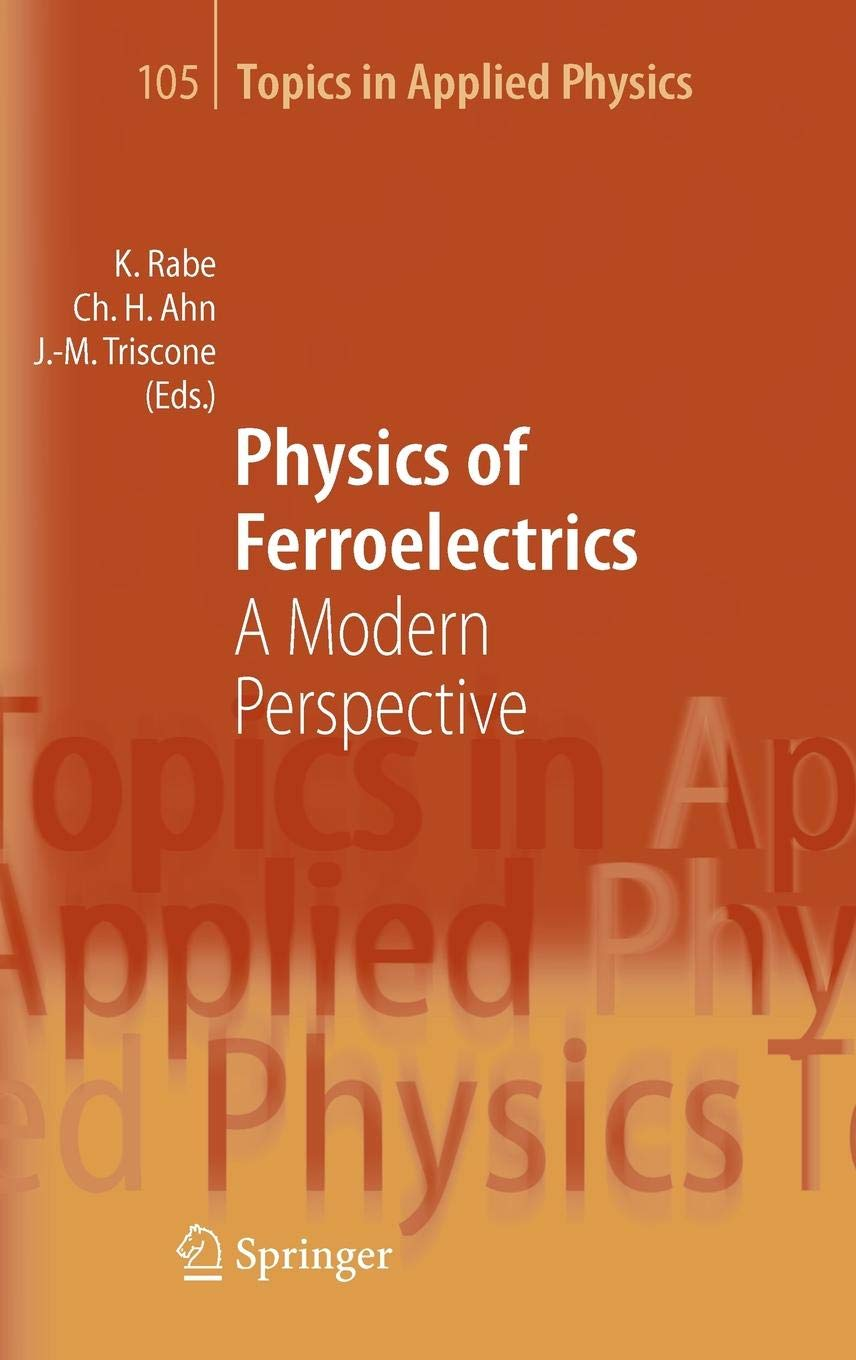 Physics of Ferroelectrics: A Modern Perspective (Topics in Applied Physics) by Springer