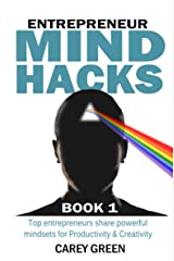 Entrepreneur Mind Hacks: Productivity & Creativity: Top entrepreneurs share powerful mindsets for Productivity & Creativity Kindle Edition