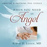 When You Need An Angel: Amazing and Inspiring True Stories