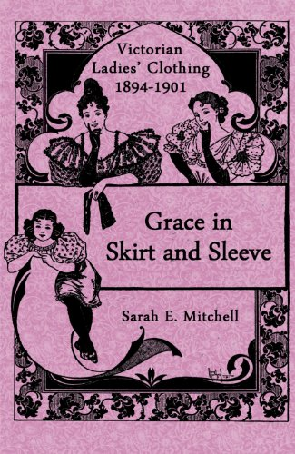 1895 Costumes (Grace in Skirt and Sleeve: Victorian Ladies' Clothing 1894-1901)