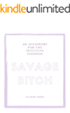SAVAGE BITCH: An Accessory for the Intuitive Goddess