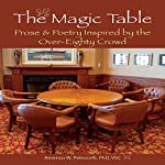 The Magic Table: Prose & Poetry Inspired by the Over-Eighty Crowd | Americo W Petrocelli PhD