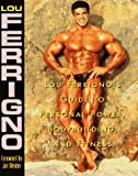 Lou Ferrigno's Guide to Personal Power, Bodybuilding, and Fitness, Lou Ferrigno, 0809231255