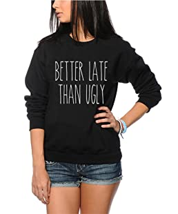 HotScamp Better Late Than Ugly - Fashion Jumper Tumblr Clothing Slogan Charlotte Crosby Clothing Better Late Than Ugly - Youth and Womens Sweatshirt-Black,Age 9/11