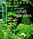 Successful Small Gardens, Roy Strong, 0847821978