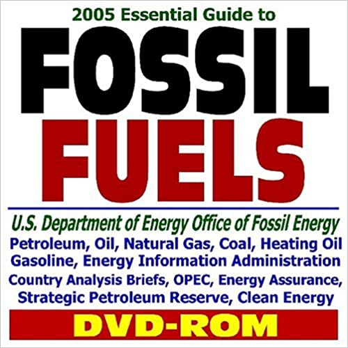 21st Century Complete Guide to Fossil Fuels: U.S. Department of Energy Office of Fossil Energy, Petroleum, Oil, Natural Gas, Coal, Heating Oil, ... Energy, Exploration, Infrastructure Download Epub