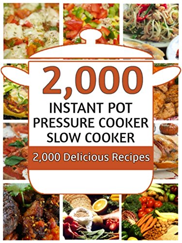 Instant Pot: 2000 Instant Pot Electric Pressure Cooker Recipes Cookbook: Instant Pot Pressure Cooker, Crock Pot Slow Cooker Cookbook (Instant Pot, Instant ... Crock Pot, Slow Cooker, Pressure Cooker) by Clean Eating