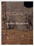 Destroy the Picture: Painting the Void 1949-1962