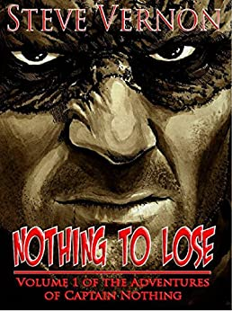 Nothing To Lose: The Adventures of Captain Nothing by [Vernon, Steve]