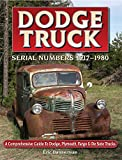 Dodge Truck Serial Numbers 1917 – 1980 A comprehensive guide to Dodge, Plymouth, Fargo & De Soto trucks
