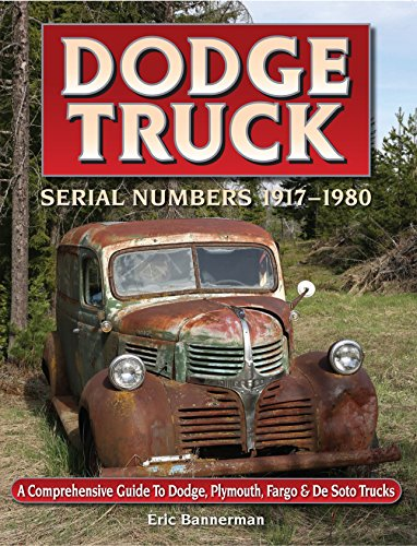 (Dodge Truck Serial Numbers 1917 – 1980 A comprehensive guide to Dodge, Plymouth, Fargo & De Soto trucks)