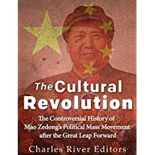 The Cultural Revolution: The Controversial History of Mao Zedong's Political Mass Movement After the Great Leap Forward