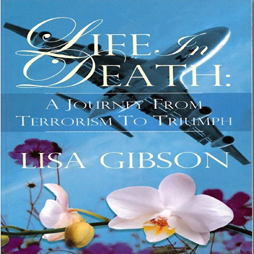 Life in Death: A Journey from Terrorism to Triumph by Lisa Gibson