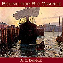 Bound for Rio Grande Audiobook by A. E. Dingle Narrated by Cathy Dobson