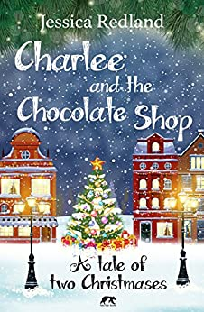 Charlee and the Chocolate Shop: A Tale of Two Christmases by [Redland, Jessica]