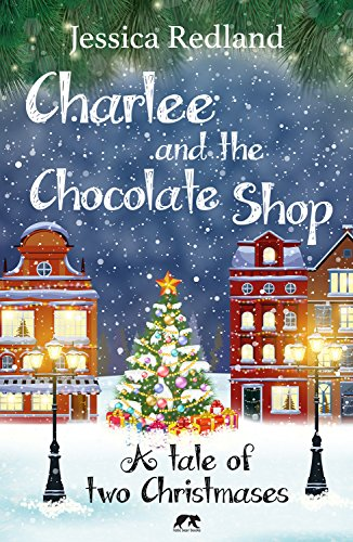 Charlee and the Chocolate Shop: A Heartwarming Tale of Two Christmases (Christmas on Castle Street) by Jessica Redland
