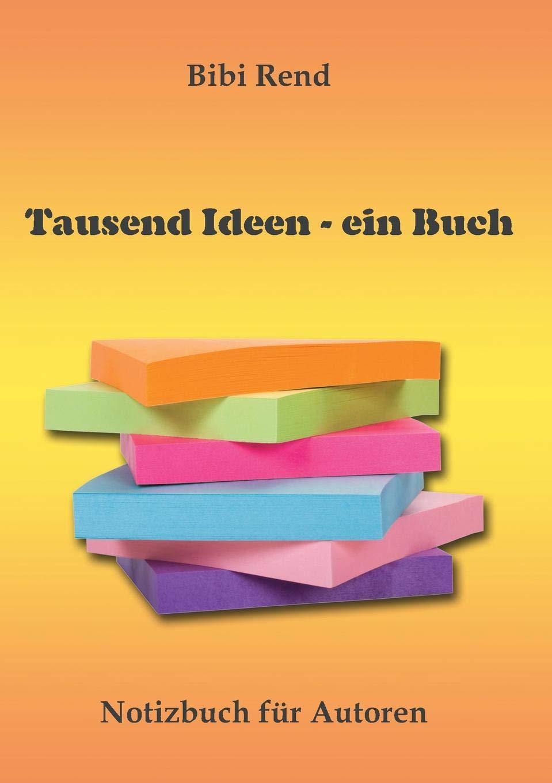 Tausend Ideen - ein Buch: Notizbuch für Autoren Taschenbuch – 21. August 2018 Bibi Rend Books on Demand 3752828617 Nachschlagewerke