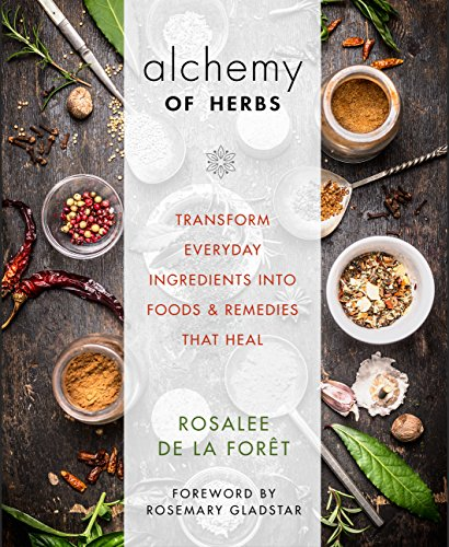 Alchemy of Herbs: Transform Everyday Ingredients into Foods and Remedies That Heal by [de la Forêt, Rosalee]