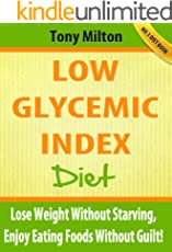 Low Glycemic Index Diet: Lose Weight Without Starving, Enjoy Eating Foods Without Guilt! (English Edition)
