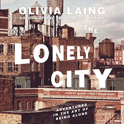 The Lonely City: Adventures in the Art of Being Alone by Blackstone Audio, Inc.