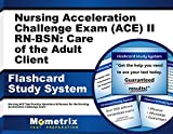 Nursing Acceleration Challenge Exam (ACE) II RN-BSN: Care of the Adult Client Flashcard Study System: Nursing ACE Test Practice Questions & Review for the Nursing Acceleration Challenge Exam (Cards)