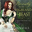 Beauty and the Highland Beast: Highland Fairytale Series, Book 1 Audiobook by Lecia Cornwall Narrated by Ruth Urquhart