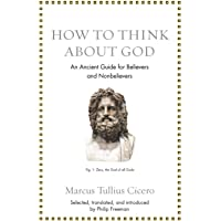 How to Think about God: An Ancient Guide for Believers and Nonbelievers