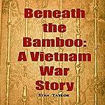 Beneath the Bamboo: A Vietnam War Story | Stan Taylor
